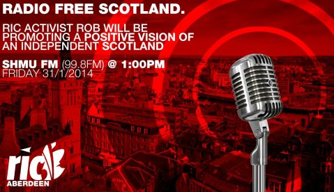 RIC Activist Rob will be promoting a positive vision of an independent Scotland on SHMU fm, 99.8 fm, Friday 31/1/13, 1:00pm
